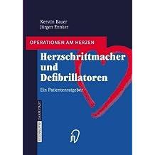 Herzschrittmacher und Defibrillatoren: Ein Patientenratgeber (Operationen am Herzen)