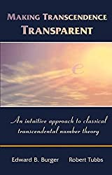Making Transcendence Transparent: An intuitive approach to classical transcendental number theory by Edward B. Burger (2004-07-28)