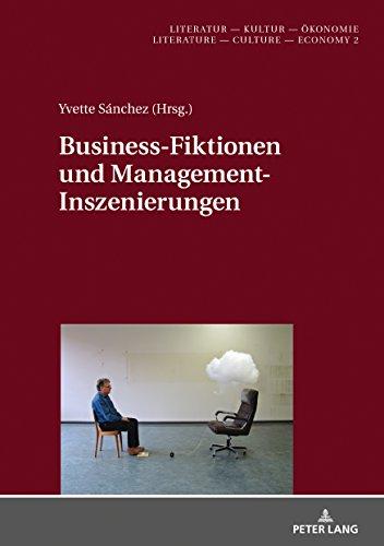 Business-Fiktionen und Management-Inszenierungen (Literatur – Kultur – Ökonomie / Literature – Culture – Economy, Band 2)