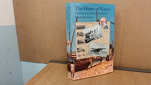 House of Kanoo: Century of an Arabian Family Business por Khalid H. Kanoo