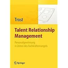 Talent Relationship Management: Personalgewinnung in Zeiten des Fachkr????ftemangels (German Edition) by Armin Trost (2012-04-26)