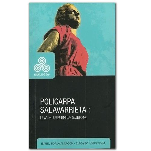 Policarpa Salavarrieta: Una Mujer En La Guerra
