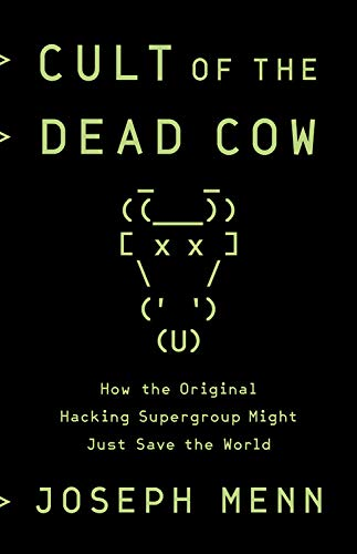 Cult of the Dead Cow: How the Original Hacking Supergroup Might Just Save the World por Joseph Menn