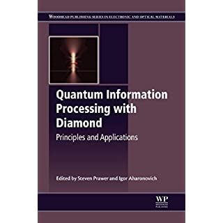 Quantum Information Processing with Diamond: Principles and Applications (Woodhead Publishing Series in Electronic and Optical Materials Book 63)