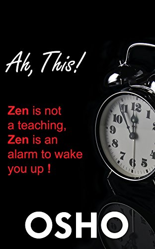Ah This!: Zen Is Not a Teaching, Zen Is an Alarm to Wake You Up! (OSHO Classics) (English Edition) (Alarm-zen)