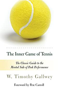 The Inner Game of Tennis: The Classic Guide to the Mental Side of Peak Performance by [Gallwey, W. Timothy]