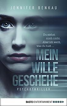 Mein Wille geschehe: Psychothriller von [Benkau, Jennifer]