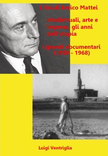 L'Eni di Enrico Mattei - Intellettuali, arte e impresa, gli anni dell'utopia - I grandi documentari (1950 - 1968)