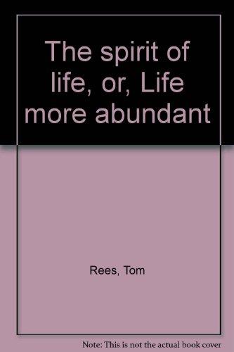 The spirit of life, or, Life more abundant