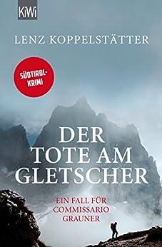 Der Tote am Gletscher: Ein Fall für Commissario Grauner (Commissario Grauner ermittelt)