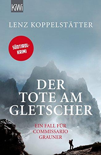 Der Tote am Gletscher: Ein Fall für Commissario Grauner (Commissario Grauner ermittelt 1)