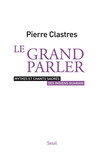 Le Grand Parler. Mythes et chants sacrés des Indiens Guarani
