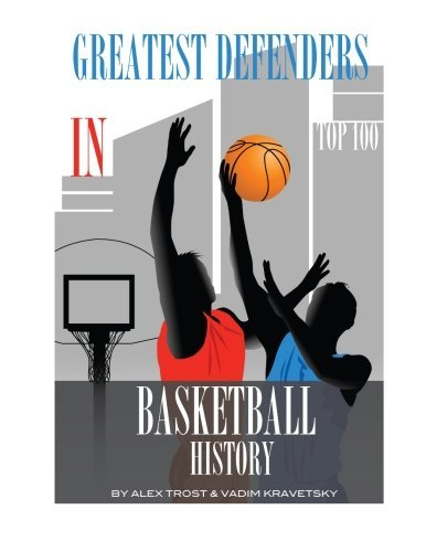 Greatest Defenders in Basketball History: Top 100 by Alex Trost (2013-10-01) par Alex Trost;Vadim Kravetsky