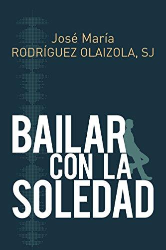 BAILAR CON LA SOLEDAD (El Pozo de Siquem) por JOSÉ MARÍA RODRÍGUEZ  OLAIZOLA SJ