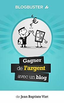 BlogBuster : Gagner de l'Argent avec un Blog par [Viet, Jean-Baptiste]
