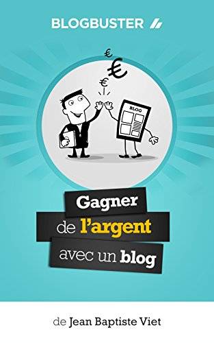 BlogBuster : Gagner de l'Argent avec un Blog par Jean-Baptiste Viet