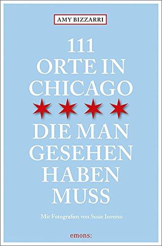111 Orte in Chicago, die man gesehen haben muss: Reiseführer