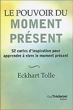 Le pouvoir du moment présent - 52 cartes d'inspiration pour apprendre à vivre le moment présent d'Eckhart Tolle