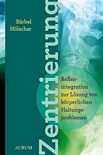 Zentrierung: Reflexintegration zur Lösung von körperlichen Haltungsproblemen