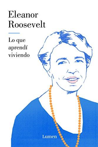 Lo que aprendí viviendo (ENSAYO) por Eleanor Roosevelt