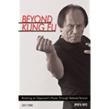 Beyond Kung Fu: Breaking an Opponent's Power Through Relaxed Tension by Leo T. Fong (2009-06-01)