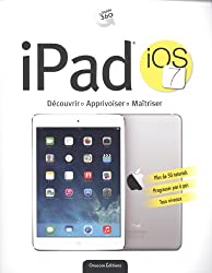 iPad IOS 7 : Découvrir, apprivoiser, maîtriser