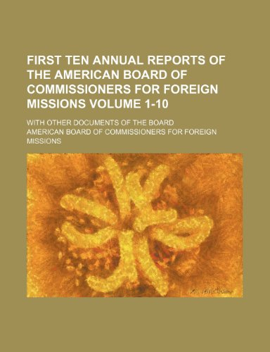 First ten annual reports of the American Board of Commissioners for Foreign Missions; with other documents of the Board Volume 1-10
