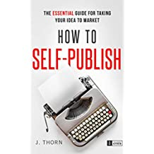How to Self-Publish: The Essential Guide for Taking Your Idea to Market (The Career Author) (English Edition)