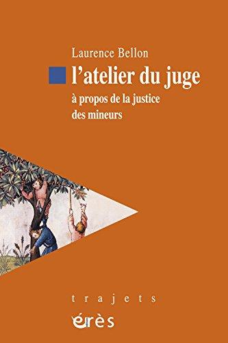 L'atelier du juge : A propos de la justice des mineurs
