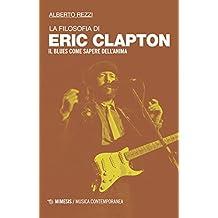 La filosofia di Eric Clapton. Il blues come sapere dell'anima