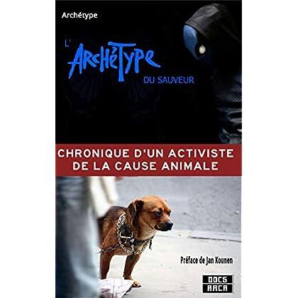 Chronique d'un activiste de la cause animale: L'archétype du sauveur (Docs Arca)