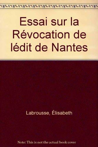 Essai sur la Révocation de lédit de Nantes par Élisabeth Labrousse