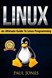 Linux: The Fundamentals Of The Linux Operating System: A Complete Beginners Guide To Linux Mastery.