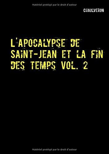L'apocalypse de Saint-Jean et la fin des temps : Volume 2 par Chaulveron