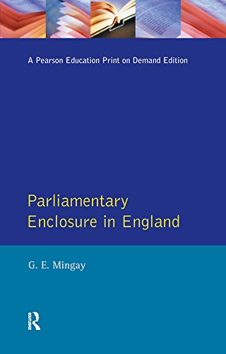 Parliamentary Enclosure in England: An Introduction to its Causes, Incidence and Impact, 1750-1850 por Gordon E Mingay
