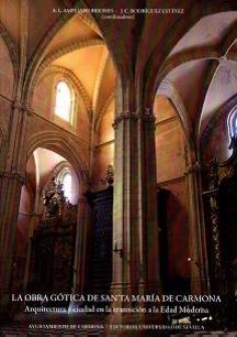 La obra gótica de Santa María de Carmona. Arquitectura y ciudad en la transición a la Edad Moderna