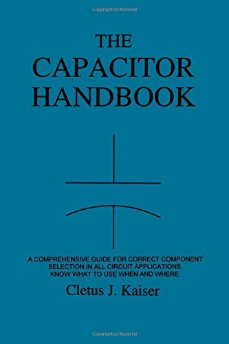 The Capacitor Handbook: A Comprehensive Guide For Correct Component Selection In All Circuit Applications. Know What To Use When And Where. by Cletus J. Kaiser (17-Aug-2011) Paperback