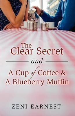 [(The Clear Secret and a Cup of Coffee and a Blueberry Muffin)] [By (author) Zeni Earnest] published on (September, 2011)