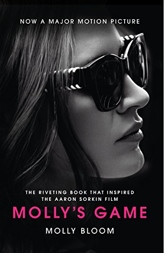 Molly's Game. Film Tie-In : From Hollywood's Elite to Wall Street's Billionaire Boys Club, My High-Stakes Adventure in the World of Underground Poker