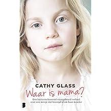 Waar is mama?: Een hartverscheurend waargebeurd verhaal over een meisje dat bezorgd is om haar moeder