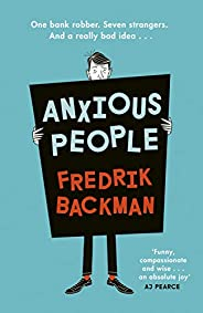 Anxious People: A funny, comforting and wise new novel from the bestselling author of A Man Called Ove – the p