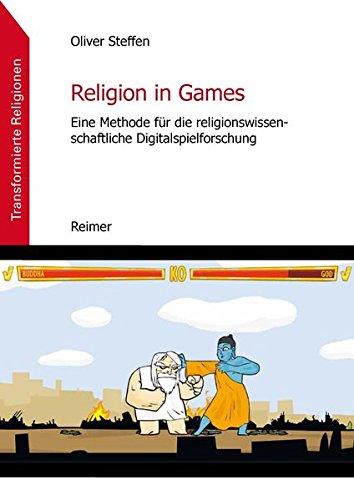 Religion in Games: Eine Methode für die religionswissenschaftliche Digitalspielforschung (Transformierte Religionen. / Medien - Ästhetiken - Praxis)