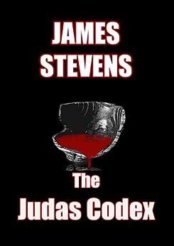 The Judas Codex - No secret remains hidden forever however well buried (English Edition) de [Stevens, James]