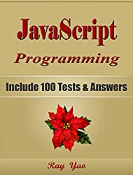 JAVASCRIPT Programming, For Beginners, Learn Coding Fast! Include 100 Tests & Answers, Crash Course, QuickStart Guide, Tutorial Book with Program Interview in Easy Steps! An Ultimate Beginner's Guide