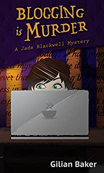 Blogging is Murder: Book 1 in the Jade Blackwell Cozy Mystery Series by [Baker, Gilian]