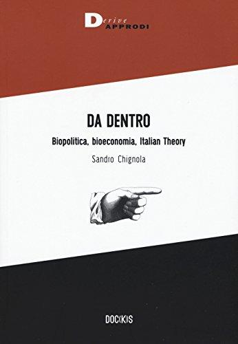 Da dentro. Biopolitica, bioeconomia, Italian Theory (Doc(k)s) por Sandro Chignola