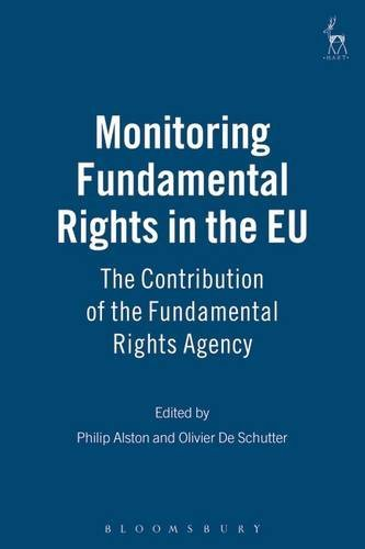 Monitoring Fundamental Rights in the Eu: The Contribution of the Fundamental Rights Agency (Essays in European Law) by Philip Alston (2005-01-26) (Alston Philip)