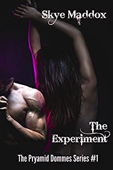 The Experiment (The Pyramid Dommes Series Book 1) by [Maddox, Skye]
