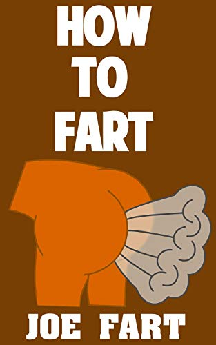 How To Fart: The Ultimate Guide On The Best Poses and Methods For Farting Properly and Proudly Descargar Epub Gratis
