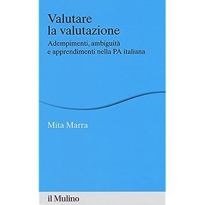 Valutare La Valutazione. Adempimenti, Ambiguità E Apprendimenti Nella Pa Italiana